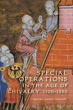 Special Operations in the Age of Chivalry, 1100-1550 (WARFARE IN HISTORY, nr. 24)