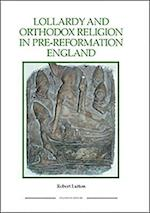 Lollardy and Orthodox Religion in Pre-Reformation England (ROYAL HISTORICAL SOCIETY STUDIES IN HISTORY NEW SERIES, nr. 52)