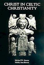 Christ in Celtic Christianity (STUDIES IN CELTIC HISTORY, nr. 20)