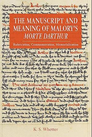 The Manuscript and Meaning of Malory's <I>Morte Darthur</I>