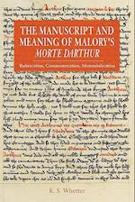 The Manuscript and Meaning of Malory's <I>Morte Darthur</I> af K. S. Whetter