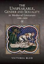 The Unspeakable, Gender and Sexuality in Medieval Literature, 1000-1400