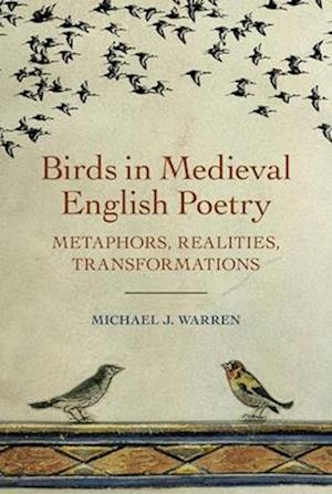 Birds in Medieval English Poetry - Metaphors, Realities, Transformations