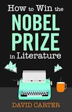 How to Win the Nobel Prize in Literature