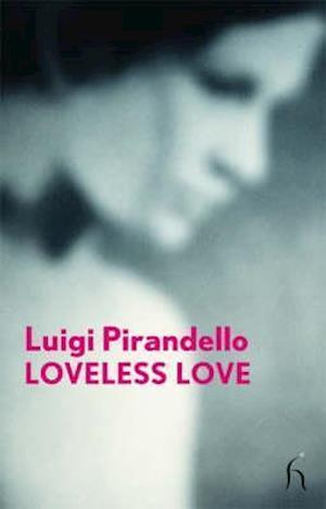 Bog, paperback Loveless Love af J G Nichols, Luigi Pirandello
