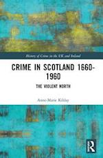 Crime in Scotland 1660-1960 (History of Crime in the Uk and Ireland)
