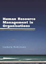 Human Resource Management in Organisations (UK Higher Education Business Human Resourcing)