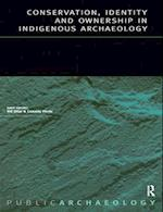 Conservation, Identity and Ownership in Indigenous Archaeology (Public Archaeology, nr. 4)