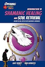 Introduction to Shamanic Healing and Soul Retrieval (Opening 2 Intuition)