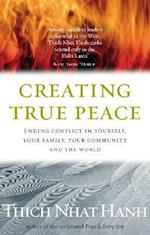 Creating True Peace:Ending Conflict in Yourself, Your Community and the World