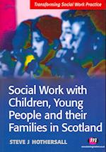 Social Work with Children, Young People and Their Families in Scotland (Transforming Social Work Practice)