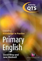 Primary English: Extending Knowledge in Practice (Achieving QTS Extending Knowledge in Practice Series)