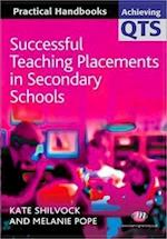 Successful Teaching Placements in Secondary Schools (Achieving QTS Practical Handbooks Series)