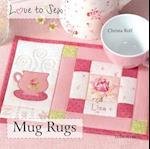 Love to Sew: Mug Rugs (Love to Sew)