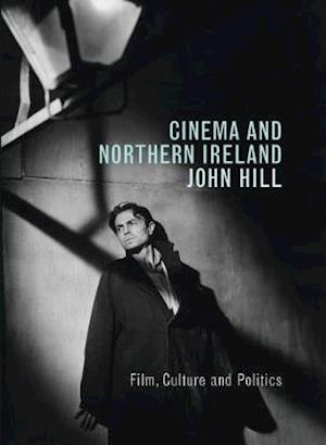 Cinema and Northern Ireland: Film, Culture and Politics