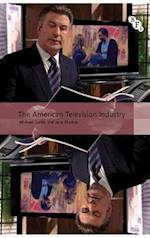 The American Television Industry (International Screen Industries Hardcover)