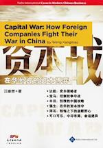 Capital War: How Foreign Companies Fight Their War in China (China MBA Series)