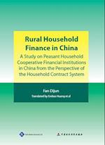 Rural Household Finance in ChinaI- A Study on Peasant Household Cooperative Financial Institutions in China from the Perspective of the Household Cont
