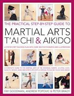 The Practical Step-By-Step Guide to Martial Arts, T'Ai Chi & Aikido af Andrew Popovic, Peter Brady, Fay Goodman