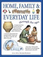 Home, Family and Everyday Life Through the Ages (Through the Ages)