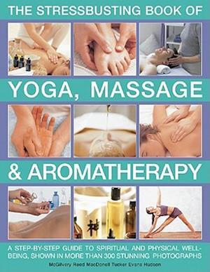 Stressbusting Book of Yoga, Massage & Aromatherapy