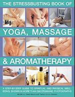 Stressbusting Book of Yoga, Massage & Aromatherapy af Carole McGilvery
