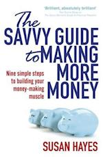 The Savvy Guide to Making More Money af Susan Hayes