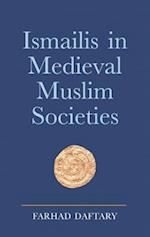 Ismailis in Medieval Muslim Societies (Ismaili Heritage Series, nr. 12)