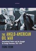 The Anglo-American Oil War (Library of International Relations, nr. 36)