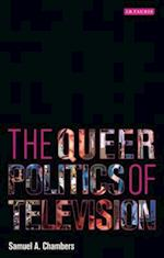 The Queer Politics of Television (Reading Contemporary Television)