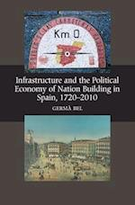 Infrastructure & the Political Economy of Nation Building in Spain, 1720-2010