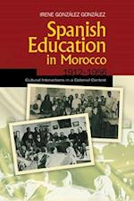 Spanish Education in Morocco, 19121956 af Irene Gonzalez