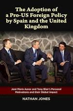The Adoption of a Pro-US Foreign Policy by Spain and the United Kingdom (Personal Motivations and Their Global Impact)