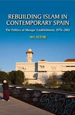 Rebuilding Islam in Contemporary Spain (Sussex Studies in Spanish History)