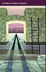 Shadows Move Among Them af Edgar Mittelholzer