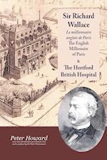 Sir Richard Wallace - Le Millionaire Anglais De Paris - The English Millionaire - and The Hertford British Hospital