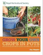 RHS Grow Your Own Crops in Pots (Royal Horticultural Society Grow Your Own)