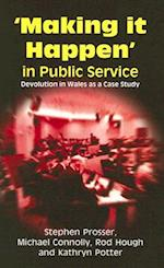 Making It Happen' in Public Service af Michael Connolly, Rod Hough, Stephen Prosser