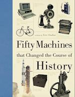 Fifty Machines That Changed the Course of History