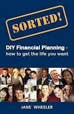 'Sorted!: DIY Financial Planning - How to Get the Life You Want'