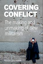 Covering Conflict: The making and unmaking of new militarism