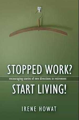 Bog, paperback Stopped Work? Start Living! af Irene Howat, Howat Irene