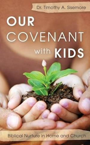 Bog, paperback Our Covenant With Kids af Timothy A. Sisemore