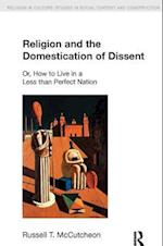Religion and the Domestication of Dissent (Religion in Culture: Studies in Social Contest & Construction)