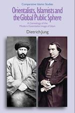 Orientalists, Islamists and the Global Public Sphere (Comparative Islamic Studies)