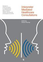 Interpreter Mediated Healthcare Consultations (Studies in Communication on Organisations and Professions)