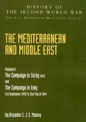 MEDITERRANEAN AND MIDDLE EAST VOLUME V: THE CAMPAIGN IN SICILY 1943 AND THE CAMPAIGN IN ITALY 3rd Sepember1943 TO 31st March 1944: OFFICIAL CAMPAIGN H