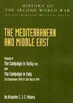 MEDITERRANEAN AND MIDDLE EAST VOLUME V: THE CAMPAIGN IN SICILY 1943 AND THE CAMPAIGN IN ITALY 3rd Sepember1943 TO 31st March 1944: OFFICIAL CAMPAIGN H af Brigadier C J. C. Molony
