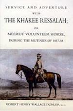 SERVICE AND ADVENTURE WITH THE KHAKEE RESSALAH OR MEERUT VOLUNTEER HORSE DURNG THE MUTINIES OF 1857-58