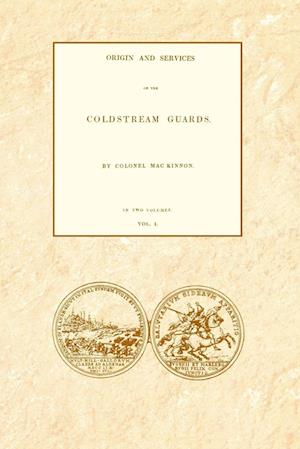 Bog, hæftet ORIGIN AND SERVICES OF THE COLDSTREAM GUARDS Volume One af Colonel Daniel MacKinnon